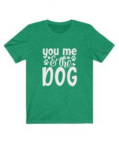 You me and dog T-Shirt