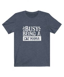 Busy Being a Cat Mama T-Shirt