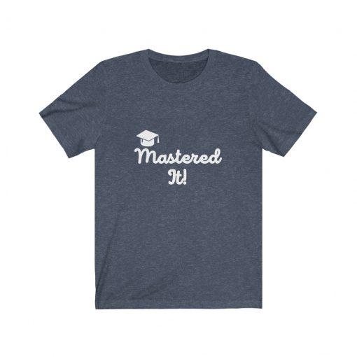 Mastered it graduation t-shirt