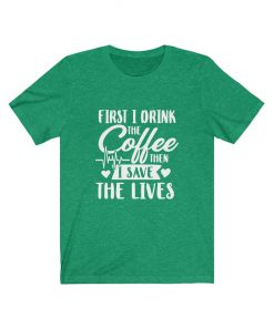 First Coffee then Save the Lives Shirt
