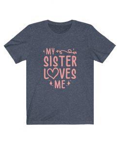 My Sister Loves Me Birthday Shirt
