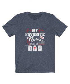 My Favourite Nurse calls me Dad T-Shirt