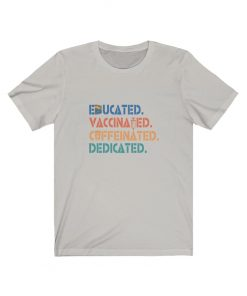 Educated Vaccinated Caffeinated Dedicated T-Shirt
