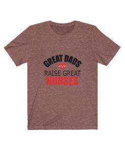 Great Dad raises great nurses Shirt